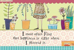 I most often find that happiness is right where I planted it...