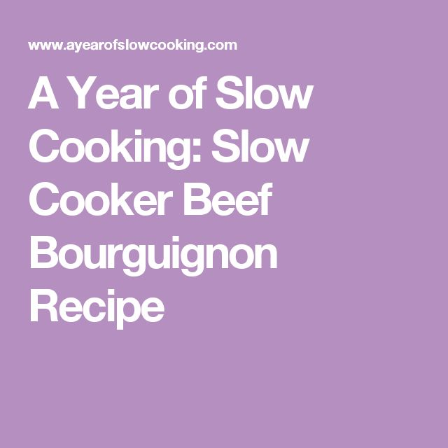 A Year of Slow Cooking: Slow Cooker Beef Bourguignon Recipe