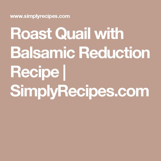 Roast Quail with Balsamic Reduction Recipe | SimplyRecipes.com