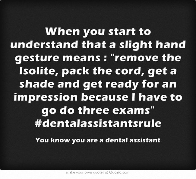 You know you are a dental assistant when... #dentalhumor