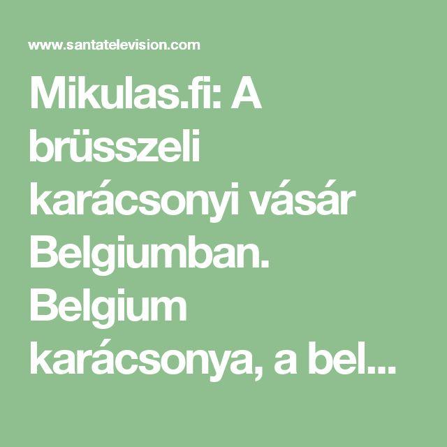 Mikulas.fi: A brüsszeli karácsonyi vásár Belgiumban. Belgium karácsonya, a belga karácsonyi hagyomány