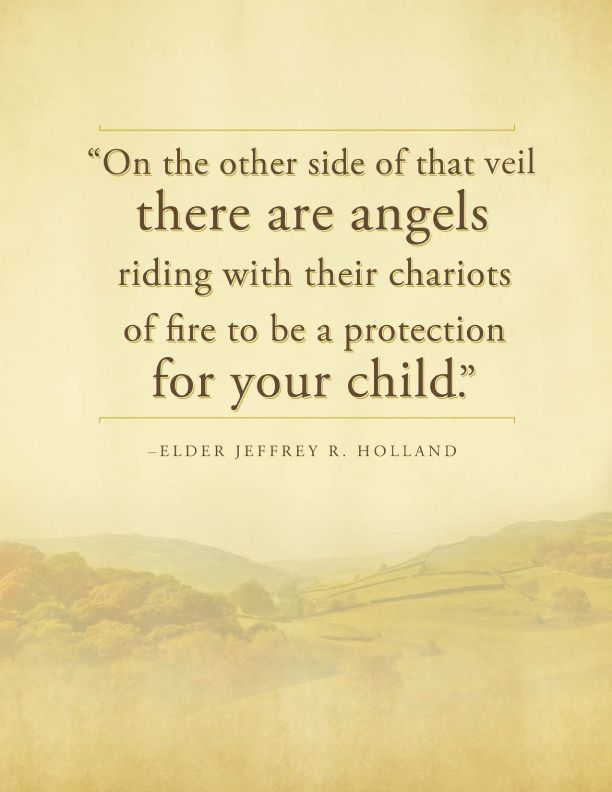 """""""On the other side of that veil there are angels riding with their chariots of fire to be a protection for your child."""" Elder Jeffrey R. Holland  - For Times of Trouble - Send a message of comfort from Elder Holland by clicking on this image & get this printable for free! #lds"""