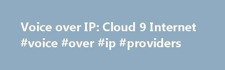 Voice over IP: Cloud 9 Internet #voice #over #ip #providers http://milwaukee.remmont.com/voice-over-ip-cloud-9-internet-voice-over-ip-providers/  # Voice over IP Whether you call it Voice over Internet Protocol (VOIP) or IP Telephony, you're going to wonder how you ever lived with a traditional phone system. The two VOIP solutions we support include a wide variety of hardware and software telephone options, a nationwide calling area, super low international rates, voicemail to email…