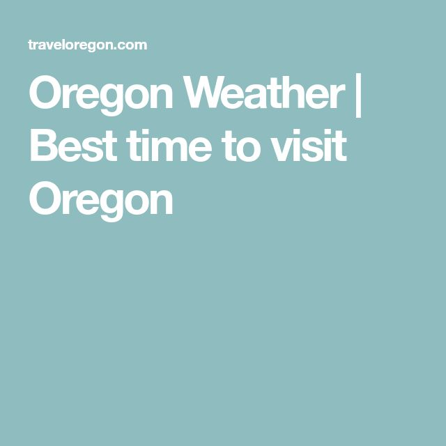 Oregon Weather | Best time to visit Oregon