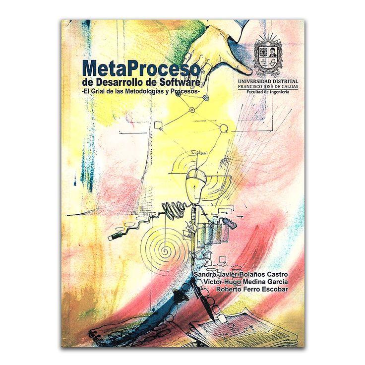 MetaProceso de desarrollo de software – Varios – Universidad Distrital Francisco José de Caldas www.librosyeditores.com Editores y distribuidores.