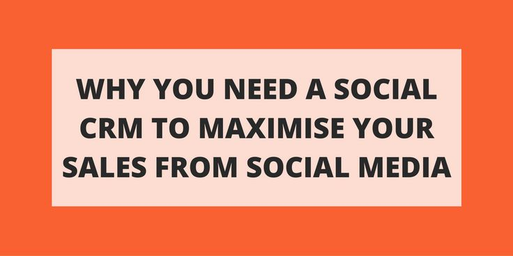 Why You Need A Social CRM To Maximise Your Sales From Social Media