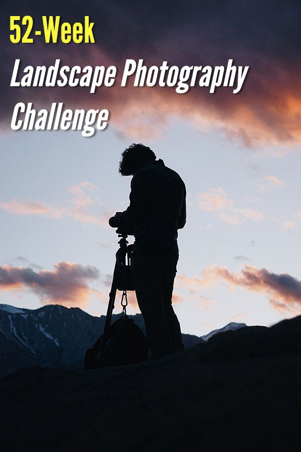 Test Yourself Do The 52 Week Landscape Photography Challenge Photography Challenge Fall Landscape Photography Landscape Photography Tips
