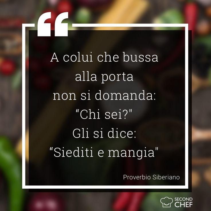 """A colui che bussa alla porta non si domanda: """"Chi sei? Gli si dice: """"Siediti e mangia"""". (Proverbio siberiano)   #BuonaDomenica #weekendconsecondchef #Second_Chef"""