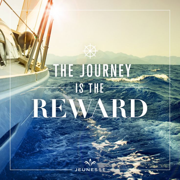 The journey is the reward. -