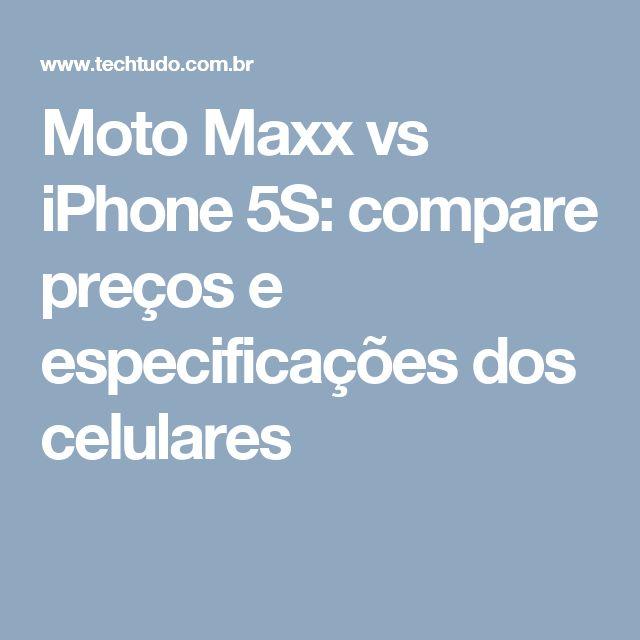Moto Maxx vs iPhone 5S: compare preços e especificações dos celulares