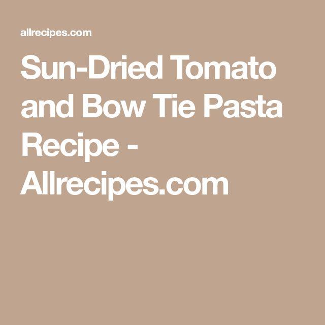 Sun-Dried Tomato and Bow Tie Pasta Recipe - Allrecipes.com
