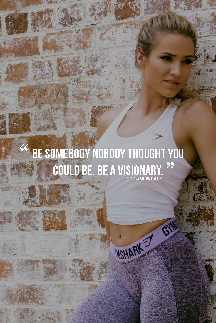 Be somebody nobody thought you could be. Be a visionary.