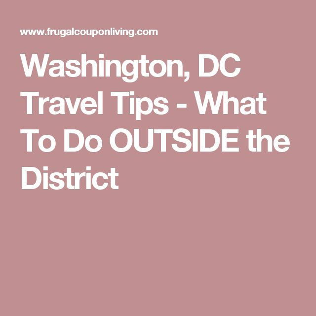 Washington, DC Travel Tips - What To Do OUTSIDE the District