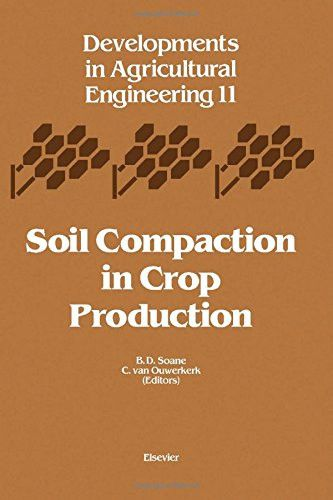 Soil Compaction in Crop Production, Volume 11 (Developments in Agricultural Engineering)