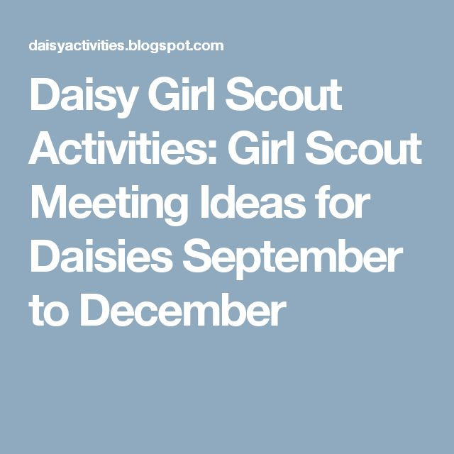Daisy Girl Scout Activities: Girl Scout Meeting Ideas for Daisies September to December