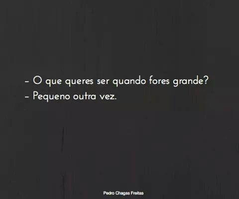 – O que queres ser quando fores grande? – Pequeno outra vez. in Prometo falhar | Pedro Chagas Freitas