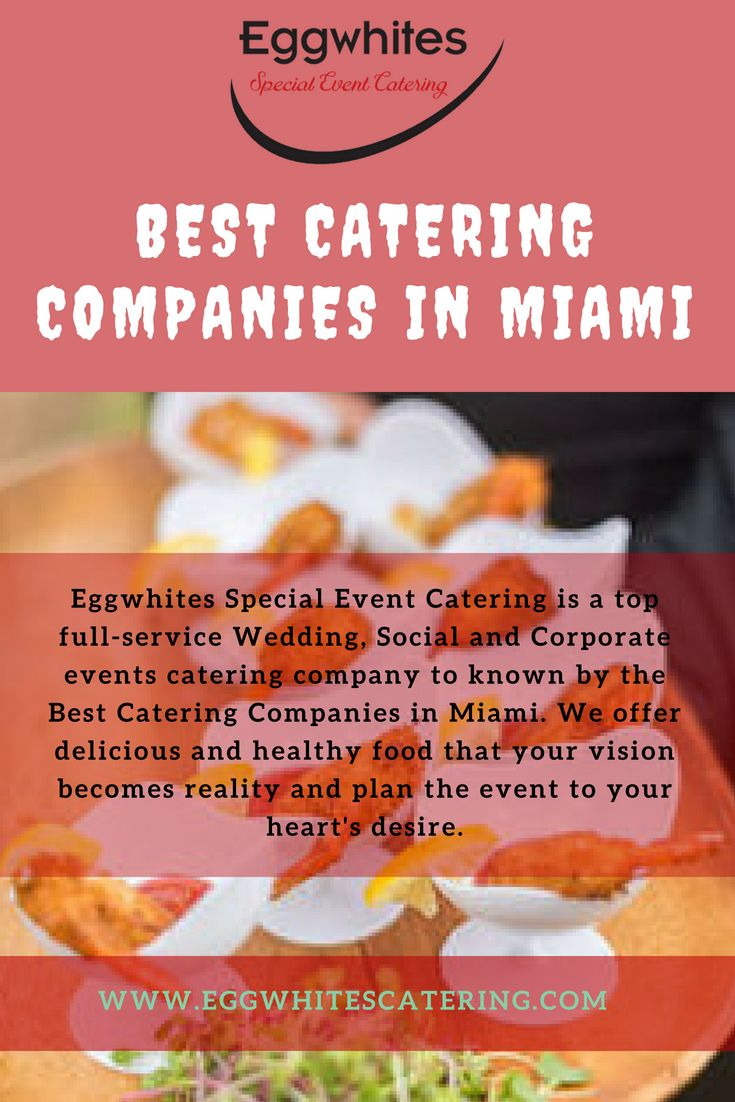 Best Catering Companies In Miami Come To The Best Catering Companies In Miami At Eggwhites Special Event Catering Event Catering Catering Catering Companies
