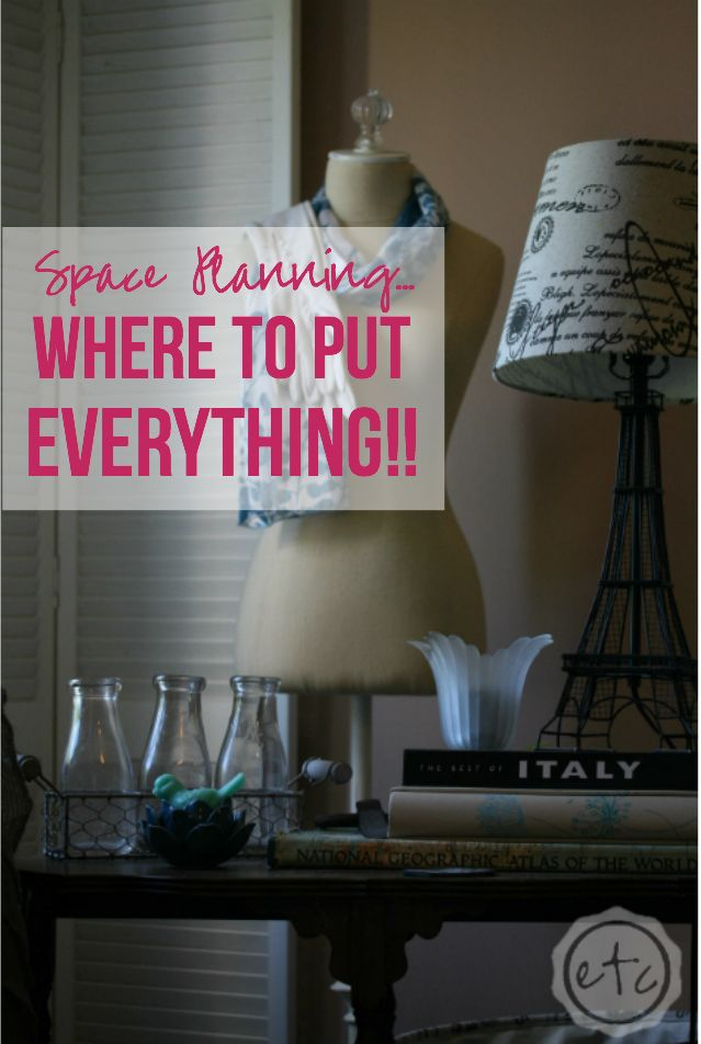 Space Planning... Where to put EVERYTHING! Happily Ever After, Etc.