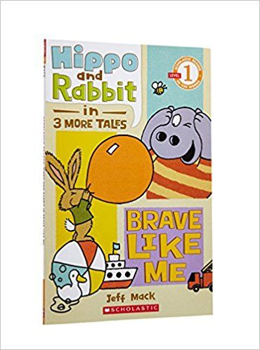 Scholastic Reader Level 1: Hippo & Rabbit in Brave Like Me (3 More Tales): Jeff Mack: 9780545283601: Amazon.com: Books