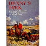 "CA$$18.95  http://www.rcmpheritagecentre.com/home/estore  Denny's Trek 3718    $18.95    Sub-titled ""A Mountie's memoir of the March West"". Denny tells the story of the newly-formed North West Mounted Police force's 800-mile trek west in 1874 to deal with renegade American whiskey traders who were creating havoc among a vulnerable Native population, especially in and around notorious trading outposts such as Fort Whoop-up. 192 pages"