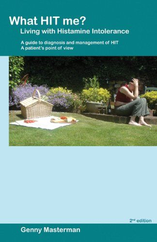 What HIT me? Living with Histamine Intolerance: A guide to diagnosis and management of HIT - A patient's point of view: Amazon.co.uk: Genny Masterman: 9781484008447: Books