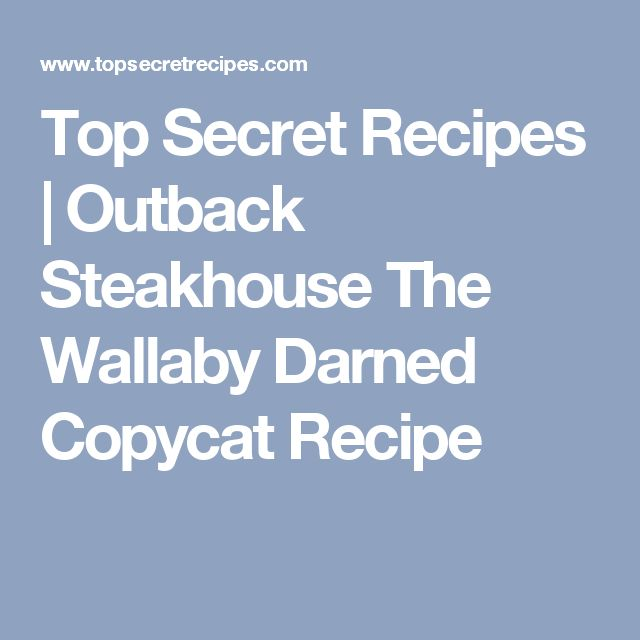 Top Secret Recipes | Outback Steakhouse The Wallaby Darned Copycat Recipe