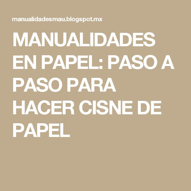 MANUALIDADES EN PAPEL: PASO A PASO PARA HACER CISNE DE PAPEL
