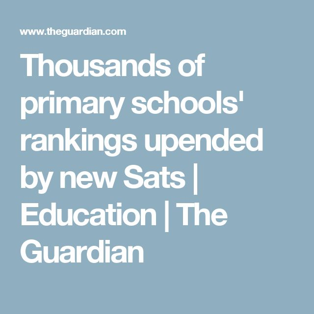 Thousands of primary schools' rankings upended by new Sats   Education   The Guardian