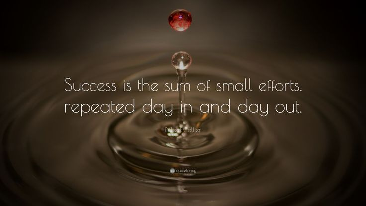 "Perseverance Quotes: ""Success is the sum of small efforts, repeated day in and day out."" — Robert Collier"