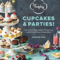 Trophy Cupcakes & Parties! Deliciously Fun Party Ideas and Recipes, Jennifer Shea, EPUB, 157061864X, cookingebooks.info