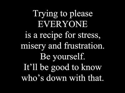 Yes! Unfortunately, no matter how hard you try, you just can't make everyone happy. It's better to just know that from the beginning because the right people don't need you to please them  =)