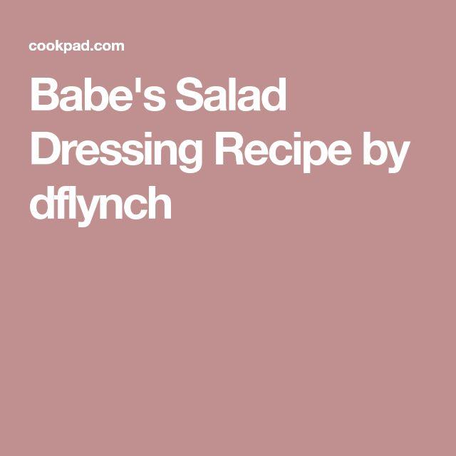 Babe S Salad Dressing Recipe By Dflynch Recipe Salad Dressing Recipes Salad Dressing Dressing Recipe