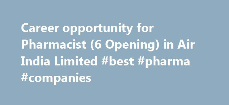 Career opportunity for Pharmacist (6 Opening) in Air India Limited #best #pharma #companies http://pharma.remmont.com/career-opportunity-for-pharmacist-6-opening-in-air-india-limited-best-pharma-companies/  #pharma job # Career opportunity for Pharmacist (6 Opening) in Air India Limited Eligibility Criteria(as on 01.06.2015)(i) Qualification: a) Diploma in pharmacy from an institution recognized by Govt. b) Must be registered with the state Pharmacy council.(ii) Experience: A minimum of one…
