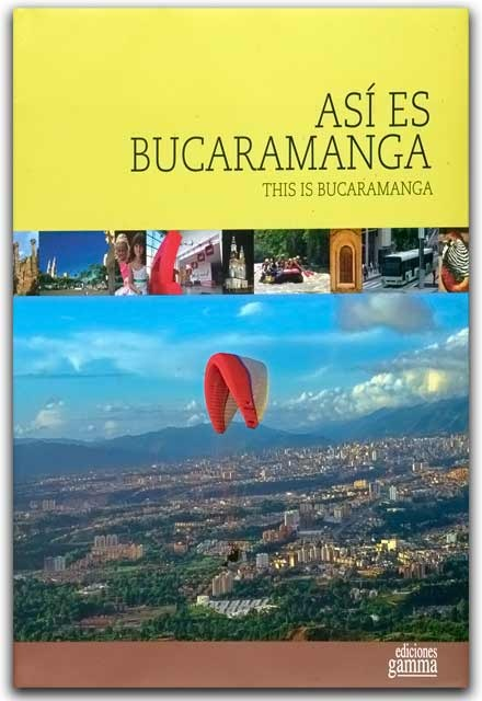 Así es Bucaramanga –Ediciones Gamma– Ediciones Gamma    http://www.librosyeditores.com/tiendalemoine/arquitectura/2199-asi-es-bucaramanga.html    Editores y distribuidores.
