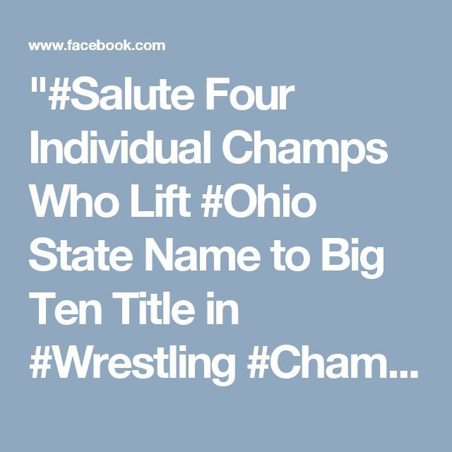 #Salute Four Individual Champs Who Lift #Ohio State Name to Big Ten Title in #Wrestling #Championship. #Proud #Moment