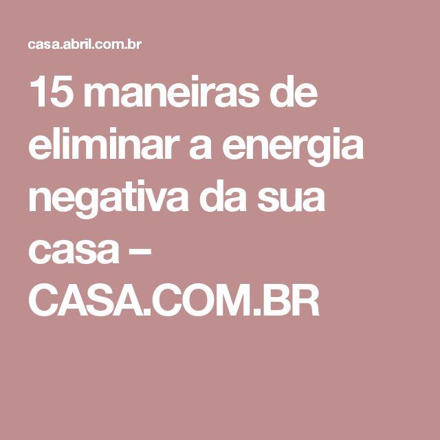 15 maneiras de eliminar a energia negativa da sua casa – CASA.COM.BR