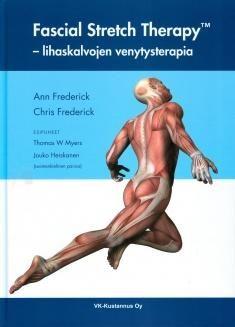 Fascial Stretch TherapyTM : lihaskalvojen venytysterapia Kansikuva /  Ann Frederick; Chris Frederick. Fascial Stretch Therapy - lihaskalvojen venytysterapia-kirja kuvailee ja selittää ainutlaatuisen manuaalisen terapian menetelmän, joka on osoittautunut erittäin tehokkaaksi yleisten neuromyofaskiaalisten epätasapainotilojen, ongelmien ja toimintahäiriöiden hoidossa.