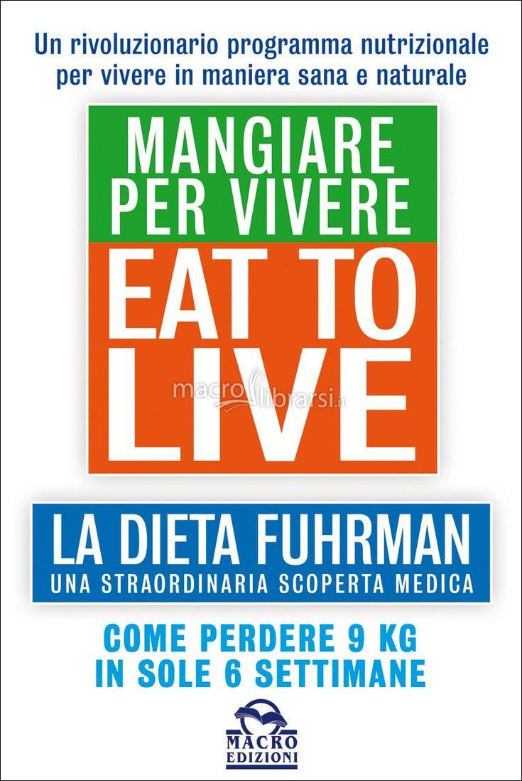 Come e perché funziona la dieta del dottor Fuhrman, il regime alimentare per perdere peso e sconfiggere le malattie croniche.