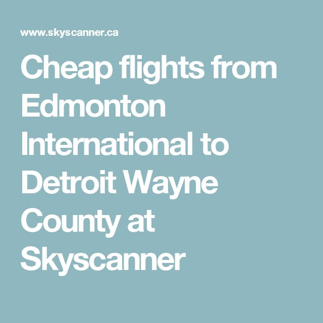 Cheap Flights From Edmonton International To Detroit Wayne