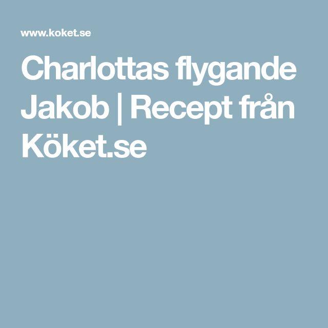 Charlottas flygande Jakob | Recept från Köket.se