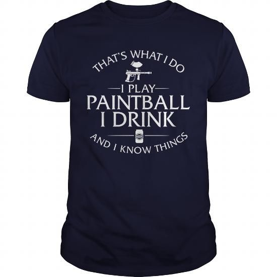 Thats What I Do I Play Paintball I Drink And I Know Things TShirt #Paintball #tshirts #hobby #gift #ideas #Popular #Everything #Videos #Shop #Animals #pets #Architecture #Art #Cars #motorcycles #Celebrities #DIY #crafts #Design #Education #Entertainment #Food #drink #Gardening #Geek #Hair #beauty #Health #fitness #History #Holidays #events #Home decor #Humor #Illustrations #posters #Kids #parenting #Men #Outdoors #Photography #Products #Quotes #Science #nature #Sports #Tattoos #Technology…