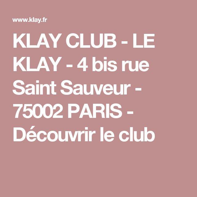 KLAY CLUB - LE KLAY - 4 bis rue Saint Sauveur - 75002 PARIS - Découvrir le club