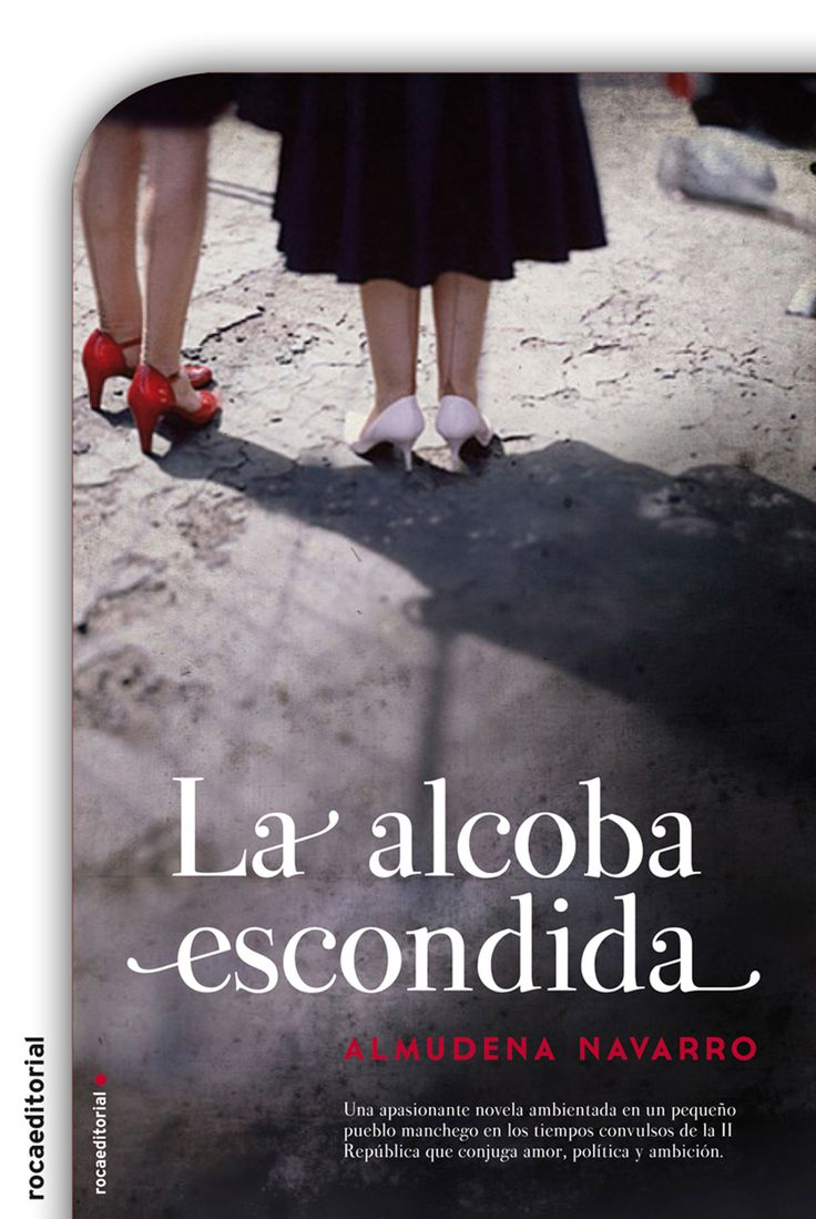 La alcoba escondida - Almudena Navarro Una apasionante novela ambientada en un pequeño pueblo manchego en los tiempos convulsos de la Segunda República que conjuga amor, política y ambición