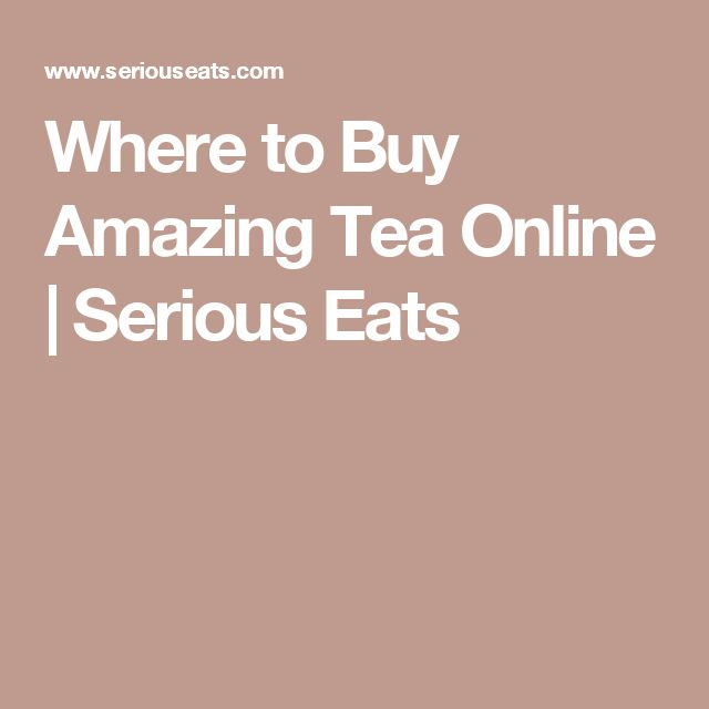 Where to Buy Amazing Tea Online | Serious Eats