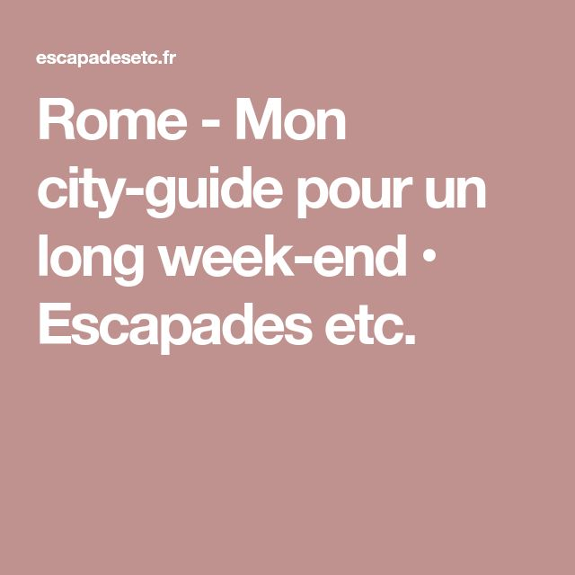 Rome - Mon city-guide pour un long week-end • Escapades etc.
