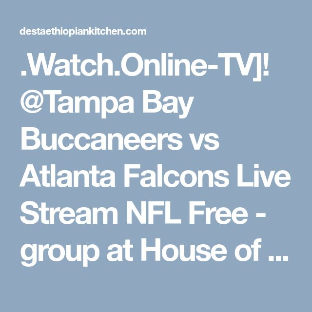 .Watch.Online-TV]!@Tampa Bay Buccaneers vs Atlanta Falcons Live Stream NFL Free - group at House of Desta