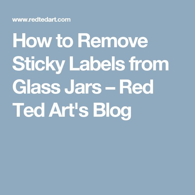 How to Remove Sticky Labels from Glass Jars – Red Ted Art's Blog