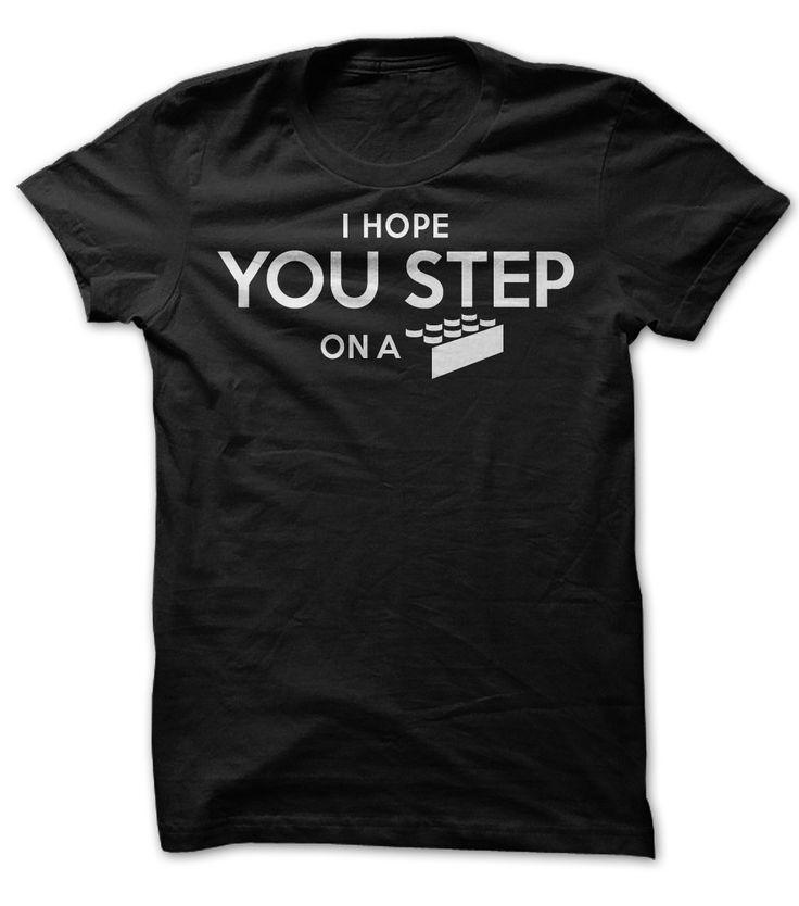 I Hope You Step on a LEGO brick - Funny T shirt