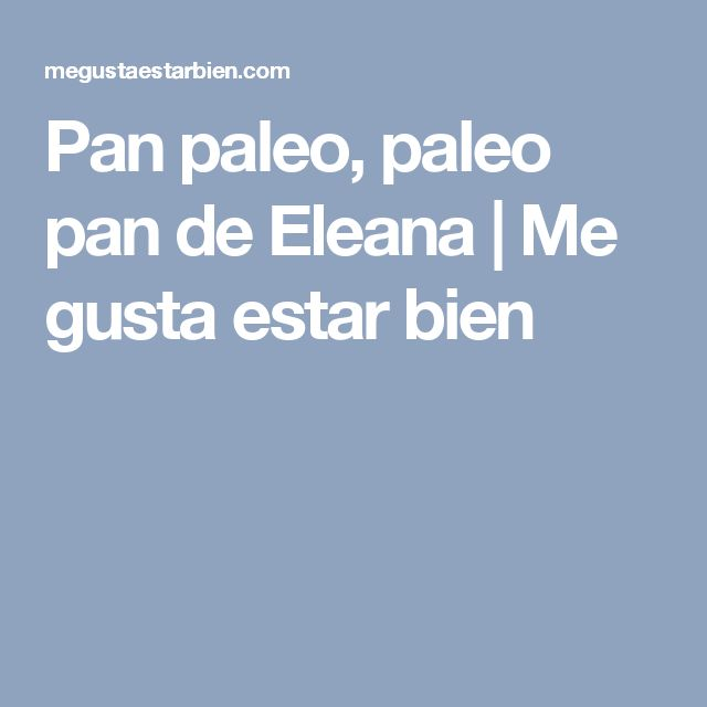 Pan paleo, paleo pan de Eleana   Me gusta estar bien