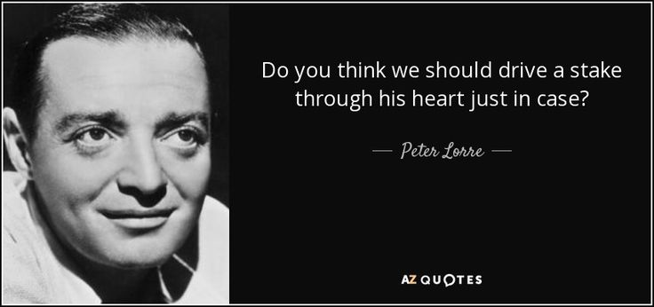 QUOTES BY PETER LORRE | A-Z Quotes